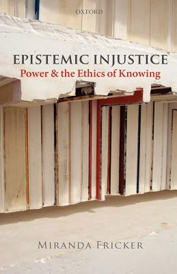 Epistemic Injustice By Fricker, Miranda
