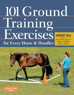 101 Ground Training Exercises for Every Horse & Handler By Hill, Cherry